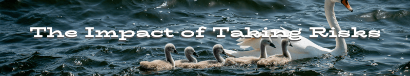The Impact of Taking Risks – Text