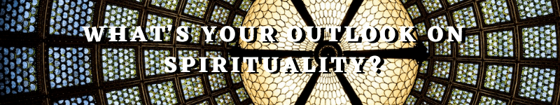 What's Your Outlook On Spirituality? – Text